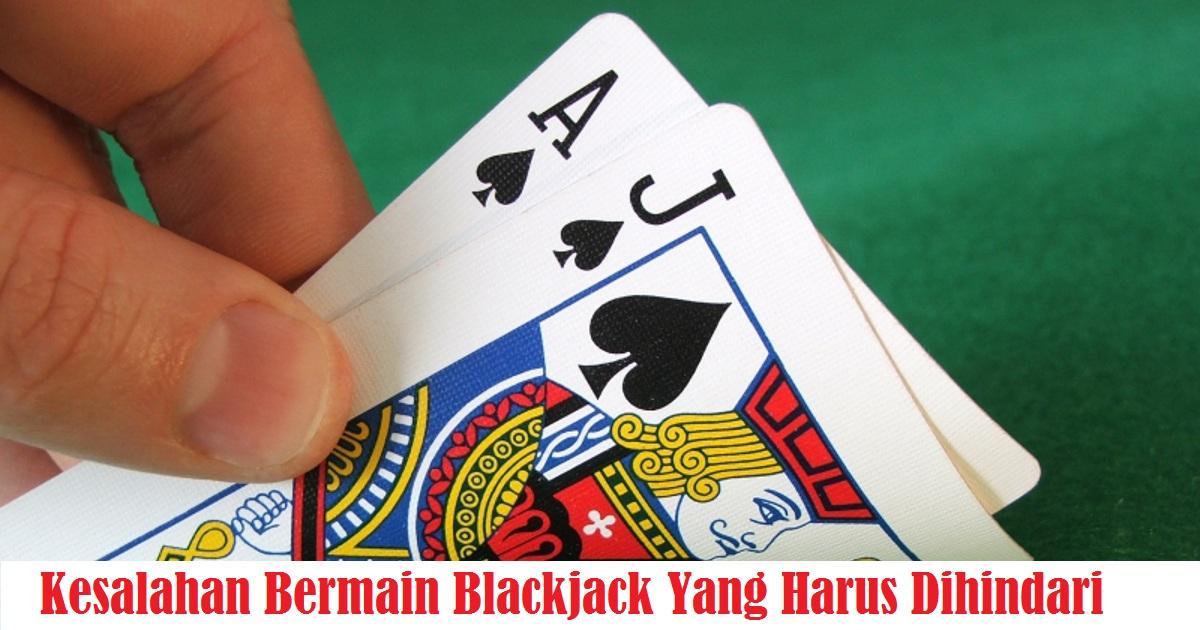 Kesalahan Bermain Blackjack Yang Harus Dihindari