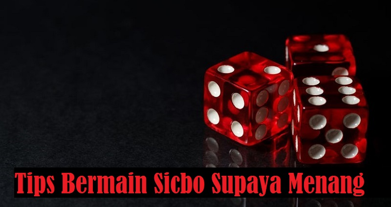 Tips Bermain Sicbo Supaya Menang